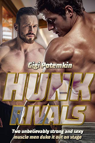 Hunk Rivals: Two unbelievably strong and sexy muscle men duke it out on stage! (From Hatred to Alpha Male Love Book 1) (English Edition)