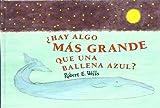 HAY ALGO MÁS GRANDE QUE UNA BALLENA AZUL? (LIBROS DE ROBERT E. WELLS)...