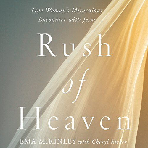 Rush of Heaven     One Woman's Miraculous Encounter with Jesus              By:                                                                                                                                 Ema McKinley,                                                                                        Cheryl Ricker                               Narrated by:                                                                                                                                 Devon O'Day                      Length: 7 hrs and 17 mins     48 ratings     Overall 4.8