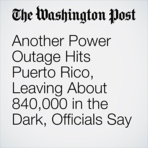 Another Power Outage Hits Puerto Rico, Leaving About 840,000 in the Dark, Officials Say copertina