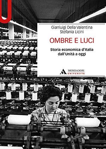Ombre e luci. Storia economica d'Italia dall'Unità a oggi