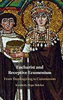 Eucharist and Receptive Ecumenism: From Thanksgiving to Communion