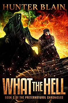 What the Hell: Preternatural Chronicles Book 5 (The Preternatural Chronicles) by [Hunter Blain]
