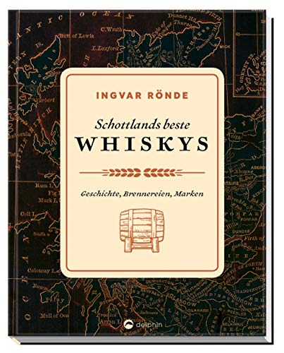 Schottlands beste Whiskys: Geschichte, Brennereien, Marken