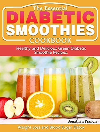 The Essential Diabetic Smoothie Cookbook Healthy and Delicious Green Diabetic Smoothie Recipes product image
