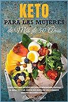 Keto Para Las Mujeres de Más de 50 Años: La guía paso a paso definitiva para prevenir enfermedades, mantener su cuerpo tonificado, sentirse más joven y vivir una menopausia saludable con la dieta cetogénica (Healthy Food)