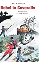 Rebel in Coveralls: A Collection of Short Stories