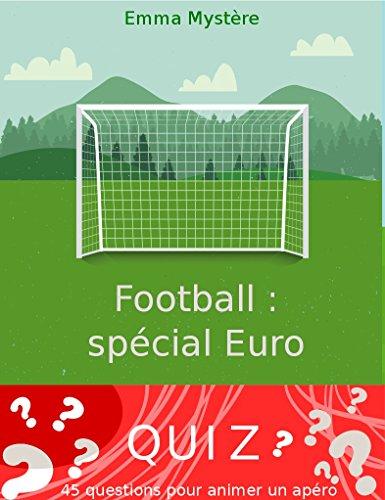 Quiz Football Spécial Euro: 45 questions pour animer un apéro (French Edition)