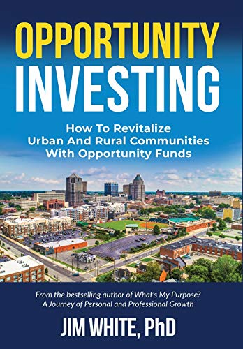 Opportunity Investing: How To Revitalize Urban And Rural Communities With Opportunity Funds