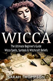 Wicca: The Ultimate Beginner's Guide to Learning Spells & Witchcraft (Paganism, Wiccan, Spells and Rituals, Wicca Spells, ...