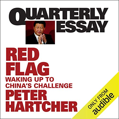 Quarterly Essay 76: Red Flag: Waking Up to China's Challenge