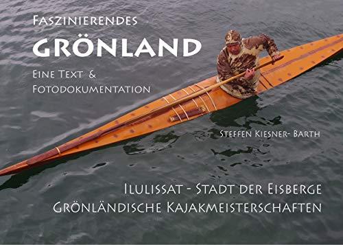 Faszinierendes Grönland - Eine Foto- und Textdokumentation: Illulissat - Stadt der Eisberge & Grönländische Kajakmeisterschaften in Aasiaat