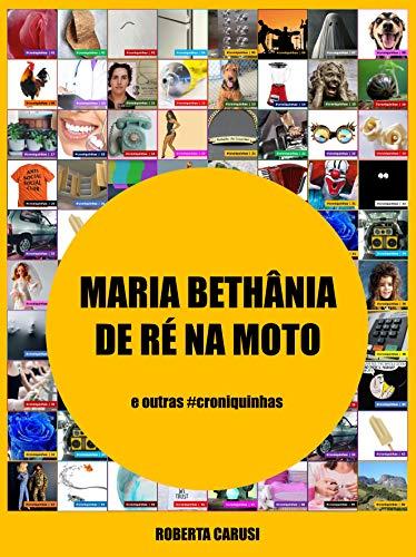 Maria Bethânia de Ré na Moto: e outras croniquinhas