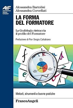 La Forma del Formatore. La Grafologia rintraccia il profilo del Formatore (Ass. italiana formatori Vol. 28)