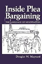 Inside Plea Bargaining: The Language of Negotiation (English Edition)