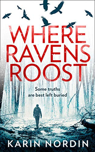 Where Ravens Roost: the most gripping and addictive crime thriller of 2021 for fans of Angela Marsons and J M Dalgliesh (Detective Kjeld Nygaard, Book 1) by [Karin Nordin]