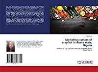 Marketing system of crayfish in Rivers state, Nigeria: Analysis of dry crayfish marketing system in Rivers state, Nigeria