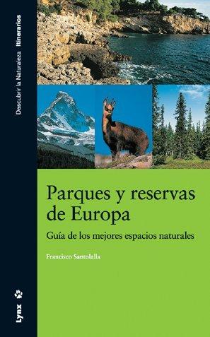 Parques y reservas de Europa. Guía de los mejores espacios naturales (Descubrir la Naturaleza)