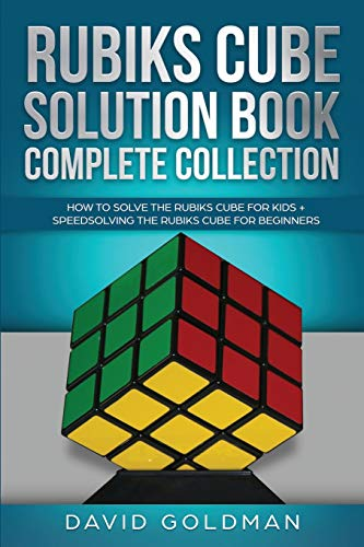 Rubiks Cube Solution Book Complete Collection: How to Solve the Rubiks Cube for Kids + Speedsolving the Rubiks Cube for Beginners (Color!)