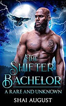 The Shifter Bachelor: A Rare and Unknown Romance (The Rare and The Unknown Book 1) by [Shai August]