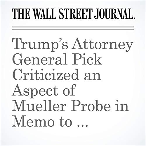 Trump's Attorney General Pick Criticized an Aspect of Mueller Probe in Memo to Justice Department audiobook cover art
