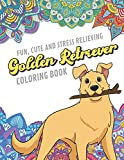 Fun Cute And Stress Relieving Golden Retriever Coloring Book: Find Relaxation And Mindfulness By Coloring the Stress Away With Beautiful Black and ... Perfect Gag Gift Birthday Present or Holidays - OriginalColoringPages Publishing