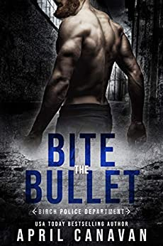 Bite the Bullet (Birch Police Department Book 3) by [April Canavan]