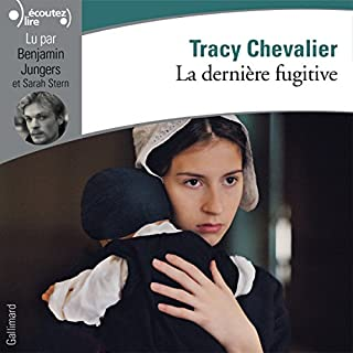La dernière fugitive                   De :                                                                                                                                 Tracy Chevalier                               Lu par :                                                                                                                                 Benjamin Jungers,                                                                                        Sarah Stern                      Durée : 8 h et 23 min     15 notations     Global 4,7