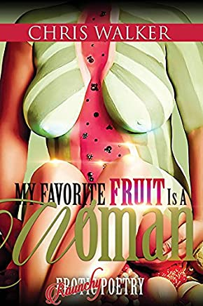 My Favorite Fruit Is a Woman: Raunchy Erotic Poetry