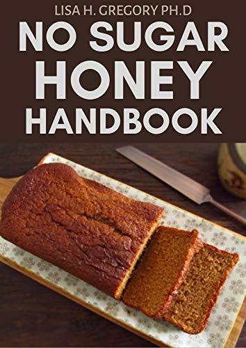 NO SUGAR HONEY HANDBOOK (English Edition)