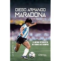 Diego Armando Maradona: El Dios del Fútbol