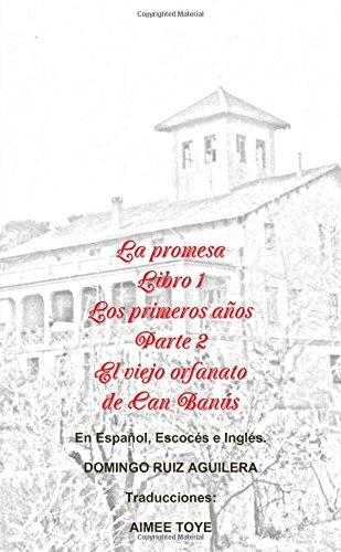 LA Promesa Libro 1 Los Primeros Anos Parte 2 El Viejo Orfanato De Can Banus (En Espanol, Escoces e Ingles)