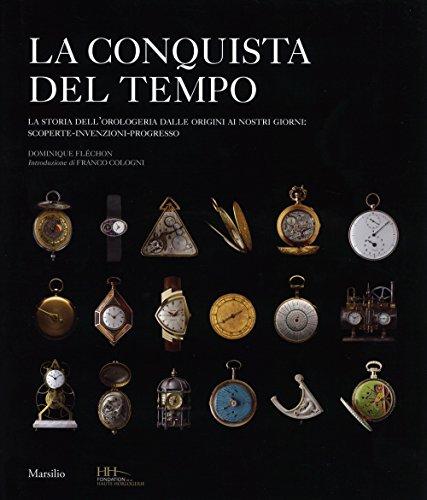 La conquista del tempo. La storia dell'orologeria dalle origini ai nostri giorni: scoperte-invenzioni-progresso. Ediz. illustrata
