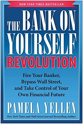The Bank On Yourself Revolution Fire Your Banker Bypass Wall Street And Take Control Of Your Own Financial Future