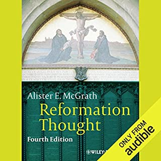 Reformation Thought     An Introduction              By:                                                                                                                                 Alister E McGrath                               Narrated by:                                                                                                                                 Tony Craine                      Length: 13 hrs and 59 mins     8 ratings     Overall 4.5