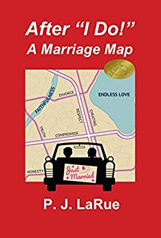 """After """"I Do!"""" A Marriage Map: Guide to Having a Lifelong Marriage by [PJ LaRue, Jeffrey A. St. Charles]"""