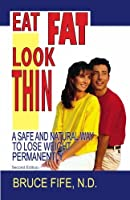 Eat Fat Look Thin: A Safe and Natural Way to Lose Weight Permanently