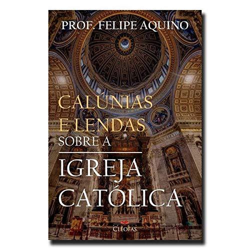 Calúnias e Lendas Sobre a Igreja Católica