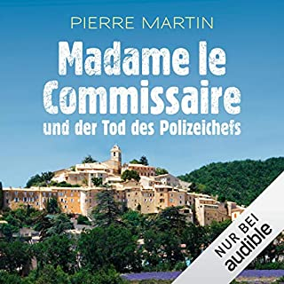 Madame le Commissaire und der Tod des Polizeichefs     Isabelle Bonnet 3              Autor:                                                                                                                                 Pierre Martin                               Sprecher:                                                                                                                                 Gabriele Blum                      Spieldauer: 8 Std. und 48 Min.     2.354 Bewertungen     Gesamt 4,6