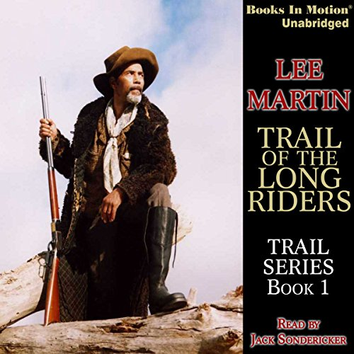 Trail of the Long Riders     Trail Series, Book 1              By:                                                                                                                                 Lee Martin                               Narrated by:                                                                                                                                 Jack Sondericker                      Length: 4 hrs and 9 mins     Not rated yet     Overall 0.0