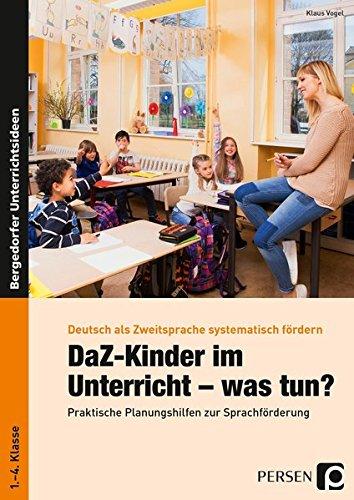 DaZ-Kinder im Unterricht - was tun?: Praktische Planungshilfen zur Sprachförderung im Unterricht (1. bis 4. Klasse) (Deutsch als Zweitsprache syst. fördern - GS)