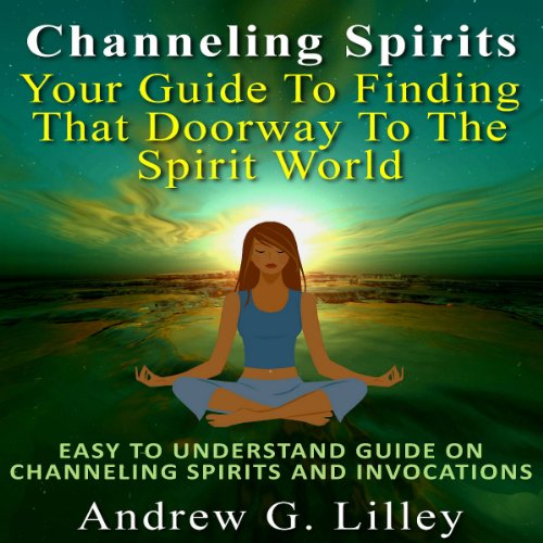 Channeling Spirits: Your Guide to Finding That Doorway to the Spirit World audiobook cover art
