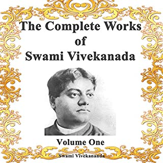The Complete Works of Swami Vivekananda     Volume 1              By:                                                                                                                                 Swami Vivekananda                               Narrated by:                                                                                                                                 Clay Lomakayu                      Length: 18 hrs     27 ratings     Overall 4.9