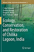 Ecology, Conservation, and Restoration of Chilika Lagoon, India (Wetlands: Ecology, Conservation and Management, 6)
