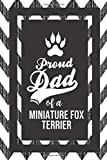 Proud Dad Of A Miniature Fox Terrier: Pet Dad Gifts For Fathers Journal Lined Notebook To Write In