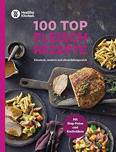 WW - 100 Top Fleischrezepte: Klassisch, modern und abwechslungsreich - Vielseitige Rezepte mit Fleisch
