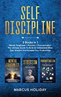 Self Discipline: 3 Books In 1 - Mental Toughness + Stoicism + Procrastination - The Ultimate Guide To Build An Unbeatable Mind, Gain Wisdom And Increase Your Productivity