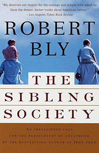 Compare Textbook Prices for The Sibling Society: An Impassioned Call for the Rediscovery of Adulthood Reprint Edition ISBN 9780679781288 by Bly, Robert