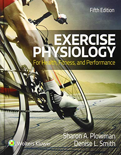 Compare Textbook Prices for Exercise Physiology for Health Fitness and Performance Fifth Edition ISBN 9781496323187 by Plowman, Sharon,Smith, Denise