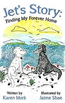 Jet's Story: Finding My Forever Home by [Karen Mork, Jaime Shae]
